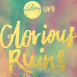 Life Supernatural Review of Hillsong Live album Glorious Ruins