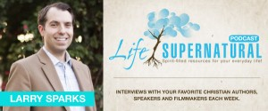 Life Supernatural Podcast with Host Larry Sparks