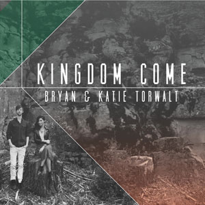 Kingdom Come by Bryan and Katie Torwalt Review by Larry Sparks