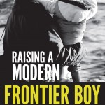 Raising a Modern Frontier Boy by John Grooters