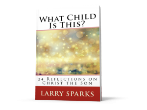 What Child is This? Advent Devotional by Larry Sparks