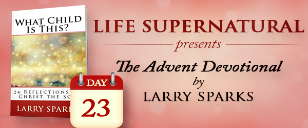 Jesus, The Son Who Answered The Cry of Creation by Larry Sparks Day 23 Advent Devotional