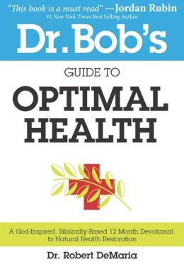 Dr. Bob's Guide to Optimal Health by Dr. Robert DeMaria