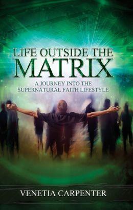 Life Outside the Matrix by Venetia Carpenter