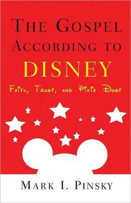 The Gospel According to Disney by Mark I Pinsky