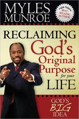 Reclaiming God's Original Purpose for your Life Myle Munroe